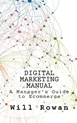Digital Marketing Manual: Jargon Free Guides to Online Sales by MR Will Rowan (2011-03-15)