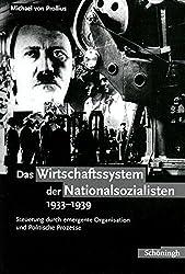 Das Wirtschaftssystem der Nationalsozialisten 1933 - 1939: Steuerung durch Emergente Organisation und Politische Prozesse