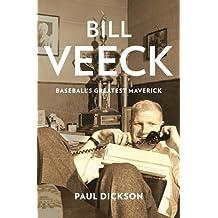Bill Veeck: Baseball's Greatest Maverick by Paul Dickson (2013-03-05)