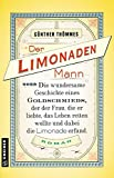 Der Limonadenmann oder Die wundersame Geschichte eines Goldschmieds, der der Frau, die er liebte, das Leben retten wollte und dabei die Limonade ... Roman (Historische Romane im GMEINER-Verlag)