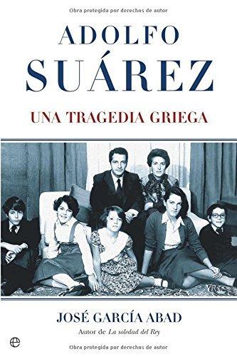 Adolfo Suárez, Una Tragedia Griega por Jose Garcia Abad epub