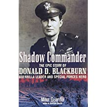 Shadow Commander: The Epic Story of Donald D. Blackburn_Guerrilla Leader and Special Forces Hero by Mike Guardia (2011-12-19)