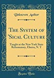 The System of 'Sical Culture: Taught at the New York State Reformatory, Elmira, N. Y (Classic Reprint)