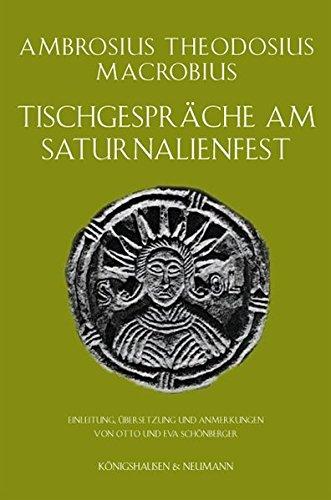 Tischgespräche am Saturnalienfest: Einleitung, Übersetzung und Anmerkungen von Otto und Eva Schönberger