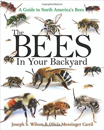 The Bees in Your Backyard: A Guide to North America's Bees by Joseph S. Wilson (2015-11-24)