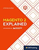 Magento 2 Explained: Your Step-by-Step Guide to Magento 2 (English Edition)