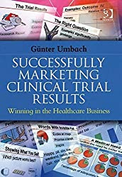 Successfully Marketing Clinical Trial Results: Winning in the Healthcare Business by Gunter Umbach (2006-12-29)