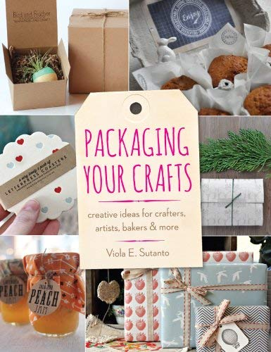 Packaging Your Crafts: Creative Ideas for Crafters, Artists, Bakers, & More by Viola E. Sutanto(2014-03-18)