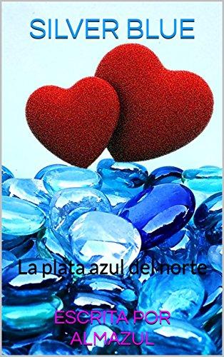Silver Blue: La plata azul del norte por escrita por Almazul