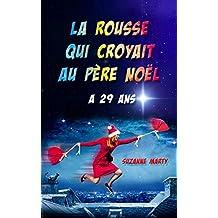 La rousse qui croyait au père Noël a 29 ans: un roman drôle et pétillant sur la crise de la trentaine !