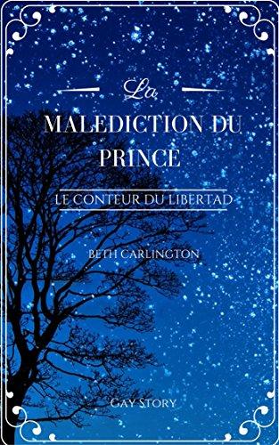 Descargar Libro [Nouvelle Gay] La Malédiction du Prince: Le conteur du Libertad-I de Beth Carlington
