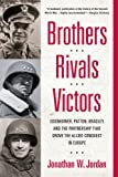 Brothers, Rivals, Victors: Eisenhower, Patton, Bradley and the Partnership that Drove the Allied Conquest in Europe (English Edition)