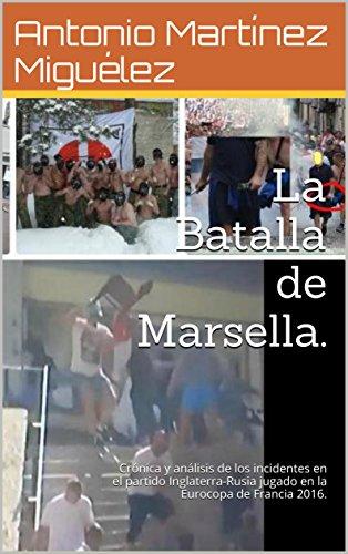 La Batalla De Marsella Cronica Y Analisis De Los Incidentes En