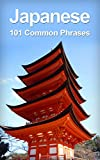 Japanese: 101 Common Phrases (English Edition)