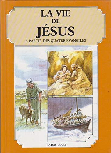 La Vie de Jésus : À partir des quatre Évangiles
