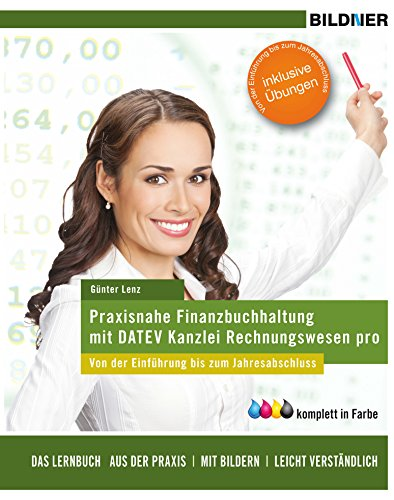 Praxisnahe Finanzbuchhaltung mit DATEV Kanzlei-Rechnungswesen pro: Von der Einführung bis zum Jahresabschluss