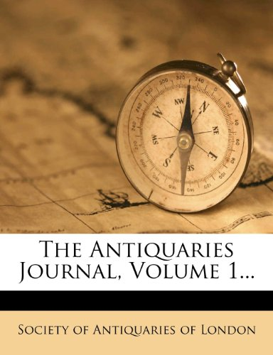 The Antiquaries Journal, Volume 1...