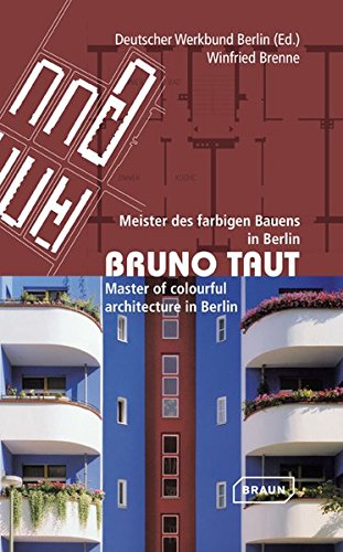 Bruno Taut : Meister des farbigen Bauens in Berlin. Master of colourful architecture in Berlin. Bilingue allemand/anglais.