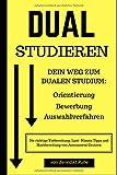 DUAL studieren: Dein Weg zum Dualen Studium: Orientierung, Bewerbung, Auswahlverfahren