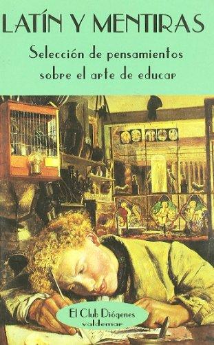Latín y mentiras: Selección de pensamientos sobre el arte de educar (El Club Diógenes)