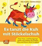 Es tanzt die Kuh mit Stöckelschuh: Neue Tanz- und Bewegungsspiele mit Liedern für Krippe, Kita und Eltern-Kind-Gruppen (Krippenkinder betreuen und fördern)