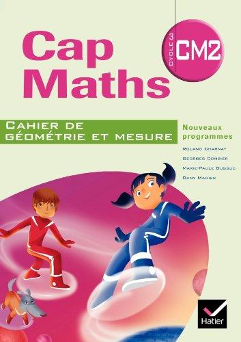 Cap Maths CM2 éd. 2010 - Cahier de géométrie-mesure
