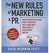 The New Rules of Marketing and PR: How to Use News Releases, Blogs, Podcasting, Viral Marketing, and Online Media to Reach Buyers Directly (Your Coach in a Box) by David Meerman Scott (2009-07-01)