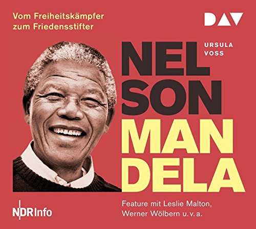 Nelson Mandela – Vom Freiheitskämpfer zum Friedensstifter: Feature mit Leslie Malton, Werner Wölbern u.v.a. (1 CD)