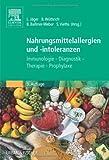 Nahrungsmittelallergien und -intoleranzen: Immunologie - Diagnostik - Therapie - Prophylaxe -