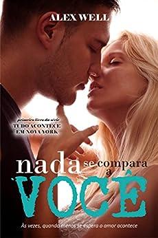 Nada Se Compara a Você: Às vezes, quando menos se espera o amor acontece. (Portuguese Edition)