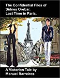 Book cover image for The Confidential Files of Sidney Orebar.Last Time in Paris: A Victorian Tale.