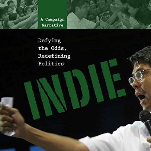 Indie: Defying the Odds, Redefining Politics: A Campaign Narrative (English Edition)