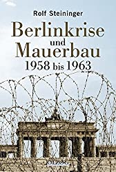 Berlinkrise und Mauerbau. 1958 bis 1963