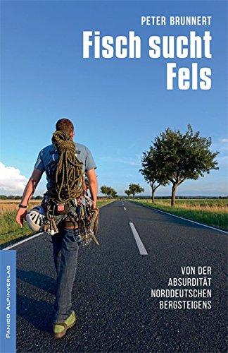 Download Fisch sucht Fels: Von der Absurdität norddeutschen Bergsteigens