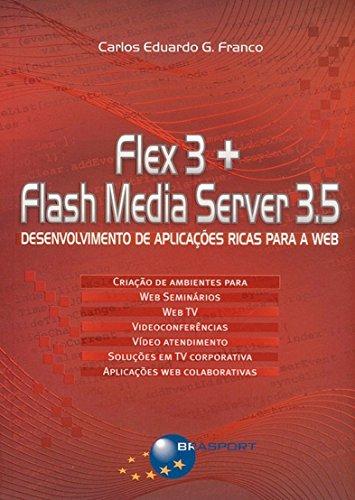 Flex 3 + Flash Media Server 3.5. Desenvolvimento de Aplicações Ricas Para a Web (Em Portuguese do Brasil)