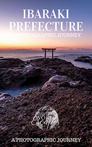 Ibaraki Prefecture: A Photographic Journey (English Edition) por Beautiful World Escapes