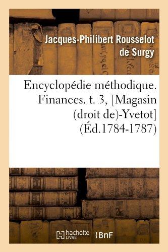 Encyclopédie méthodique. Finances. t. 3, [Magasin (droit de)-Yvetot] (Éd.1784-1787)