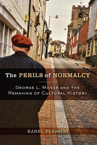The Perils of Normalcy: George L. Mosse and the Remaking of Cultural History (George L. Mosse Series in Modern European Cultural and Intellectual History)