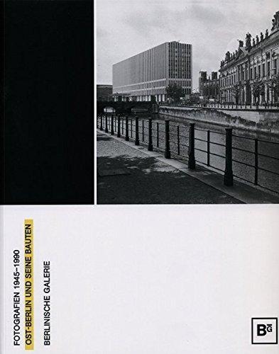 East Berlin and its Buildings 1945 - 1990: Fotografien 1945-1990