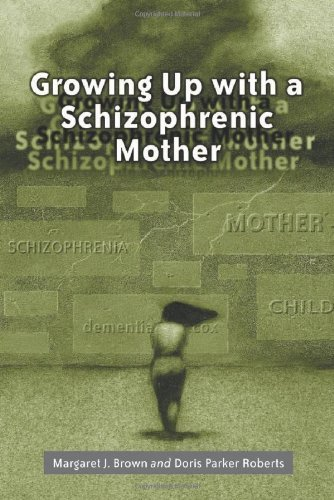 Growing Up With a Schizophrenic Mother by Margaret J. Brown (2000-08-01)
