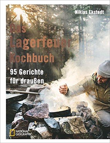 Outdoor Kochen: Das Lagerfeuer-Kochbuch. 95 Gerichte für draußen. Für Outdoor-Fans, mit vielen Rezepten für das Kochen am offenen Feuer. Klassische nordische Küche. - Outdoor-kochen Rezepte