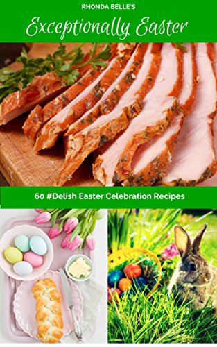 Exceptionally Easter: 60 #Delish Easter Celebration Recipes (60 Super Recipes Book 38) (English Edition)