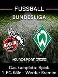 Das komplette Spiel: 1. FC Köln gegen Werder Bremen