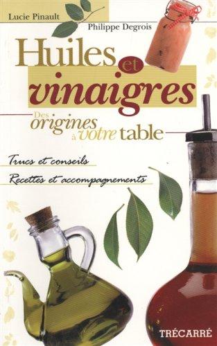 Huiles et vinaigres : des origines à votre table par Lucie Pinault, Philippe Desgrois (Broché)