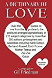 A Dictionary of Love: Over 650 quotes on love from the profane to the profound arranged alphabetically in 213 subject categories by more than 350 Erich Fromm, Mother Theresa and Zsa Zsa Gabor