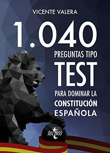 1040 preguntas tipo test para dominar la Constitución Española (Derecho - Práctica Jurídica) por Vicente Valera