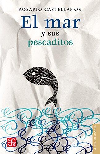 El mar y sus pescaditos (Letras Mexicanas) por Rosario Castellanos