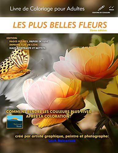 Les plus belles fleurs - Livre de Coloriage pour Adultes: 2ème édition: pages pleines (papier de luxe) par  Lech Balcerzak
