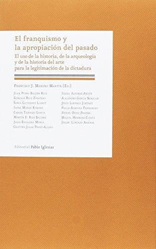 Franquismo y la apropiación del pasado, El. El uso de la historia, de la arqueol por Aa.Vv.