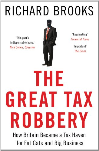 The Great Tax Robbery: How Britain Became a Tax Haven for Fat Cats and Big Business por Richard Brooks